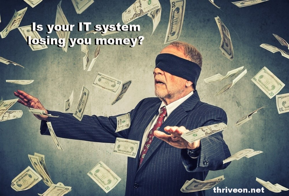 Is your IT system losing you money?