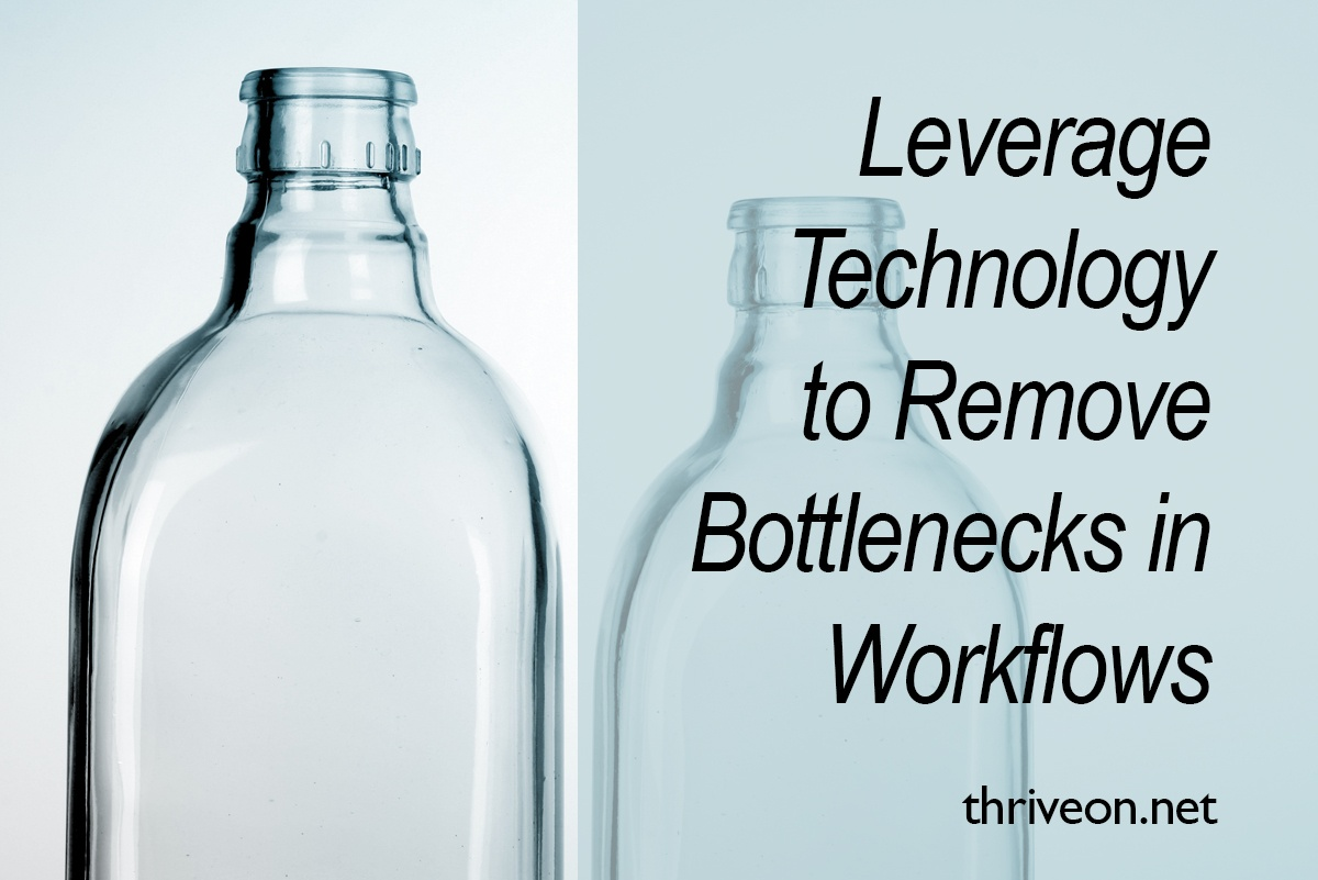 Leverage Technology to Remove Bottlenecks in Workflows