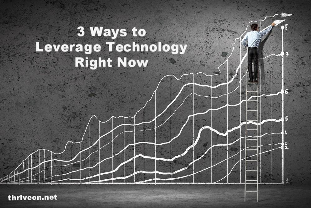 3 Ways to Leverage Technology Right Now