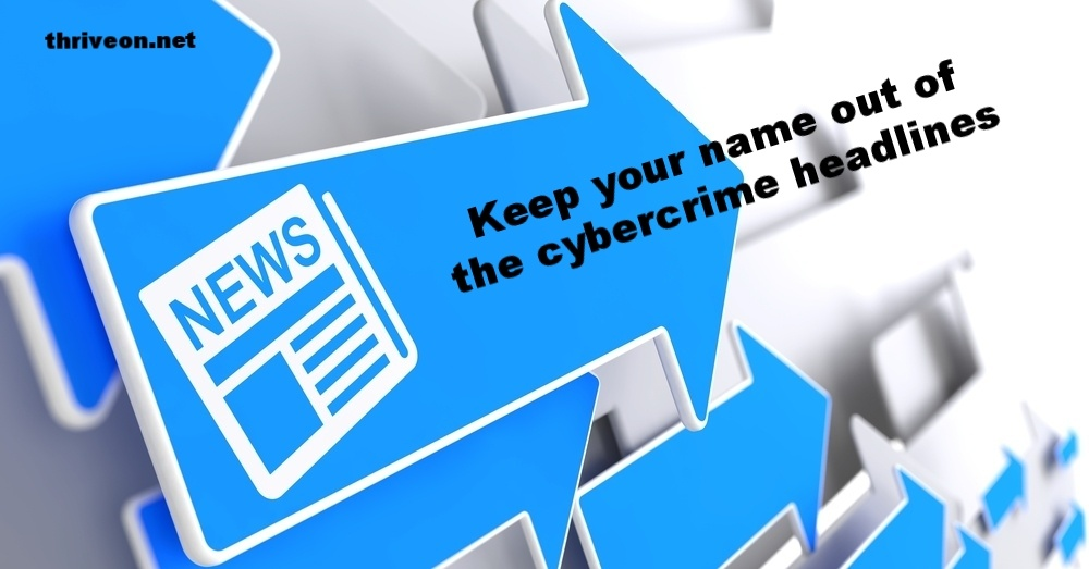 Keep Your Name Out of the Cybercrime Headlines