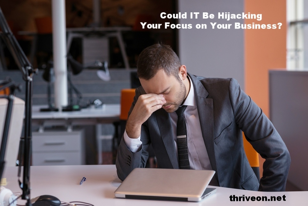 3 Ways That IT Support Problems Hijack Your Focus on Your Business